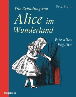 Die Erfindung von Alice im Wunderland von Hunt,  Peter