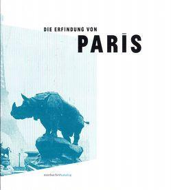 Die Erfindung von Paris von Brogi,  Susanna, Draesner,  Ulrike, Goldschmidt,  Arthur, Langer,  Freddy, Matz,  Wolfgang, Pries,  Christine, Strittmatter,  Ellen