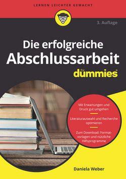 Die erfolgreiche Abschlussarbeit für Dummies von Weber,  Daniela