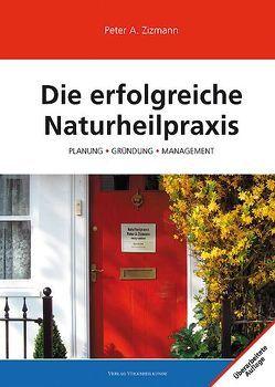 Die erfolgreiche Naturheilpraxis von Zizmann,  Peter A.