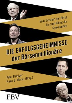 Die Erfolgsgeheimnisse der Börsenmillionäre von Balsiger,  Peter, Werner,  Frank B.