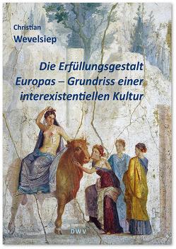 Die Erfüllungsgestalt Europas. Grundriss einer interexistentiellen Kultur von Wevelsiep,  Christian