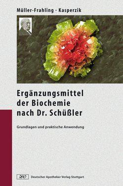Die Ergänzungsmittel der Biochemie nach Dr. Schüßler von Kasperzik,  Birte, Müller-Frahling,  Margit