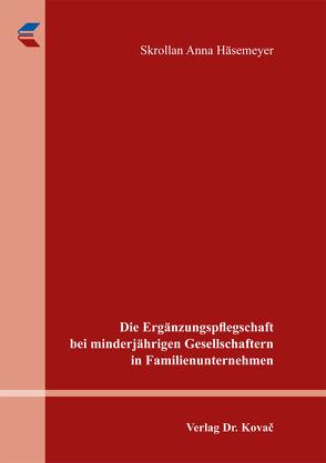 Die Ergänzungspflegschaft bei minderjährigen Gesellschaftern in Familienunternehmen von Häsemeyer,  Skrollan Anna