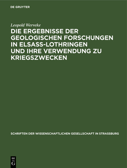 Die Ergebnisse der geologischen Forschungen in Elsaß-Lothringen und ihre Verwendung zu Kriegszwecken von Werveke,  Leopold
