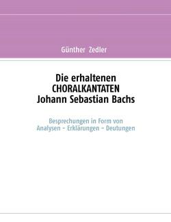 Die erhaltenen CHORALKANTATEN Johann Sebastian Bachs von Zedler,  Günther