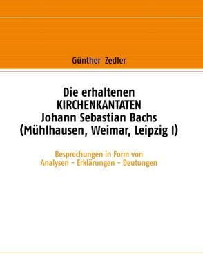 Die erhaltenen Kirchenkantaten Johann Sebastian Bachs (Mühlhausen, Weimar, Leipzig I) von Zedler,  Günther