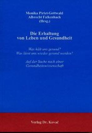 Die Erhaltung von Leben und Gesundheit von Falkenbach,  Albrecht, Pirlet-Gottwald,  Monika