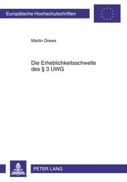 Die Erheblichkeitsschwelle des § 3 UWG von Drews,  Martin