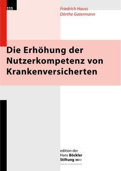 Die Erhöhung der Nutzerkompetenz von Krankenversicherten von Gatermann,  Dörthe, Hauss,  Friedrich