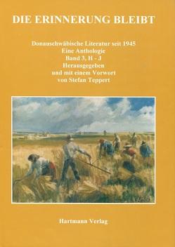 Die Erinnerung bleibt. Donauschwäbische Literatur seit 1945. Eine Anthologie. Band 3 (H-J) von Teppert,  Stefan