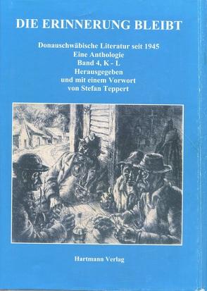 Die Erinnerung bleibt. Donauschwäbische Literatur seit 1945. Eine Anthologie. Band 4 (K-L) von Teppert,  Stefan