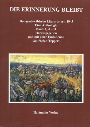 Die Erinnerung bleibt. Donauschwäbische Literatur seit 1945. Eine Anthologie von Teppert,  Stefan