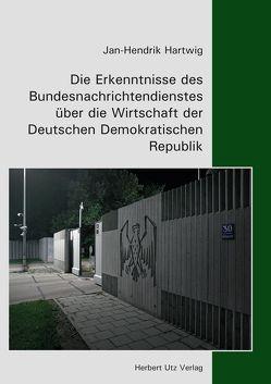 Die Erkenntnisse des Bundesnachrichtendienstes über die Wirtschaft der Deutschen Demokratischen Republik von Hartwig,  Jan-Hendrik