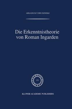 Die Erkenntnistheorie von Roman Ingarden von Chrudzimski,  A.