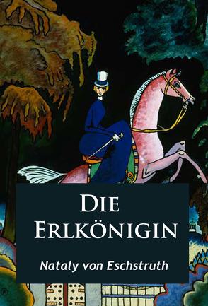 Die Erlkönigin – historischer Roman von Eschstruth,  Nataly von