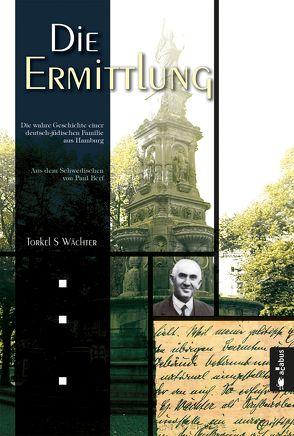 Die Ermittlung. Die wahre Geschichte einer deutsch-jüdischen Familie aus Hamburg von Berf,  Paul, Wächter,  Torkel S
