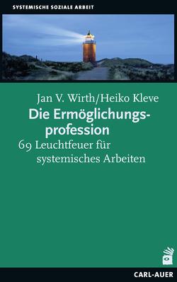 Die Ermöglichungsprofession von Kleve,  Heiko, Wirth,  Jan V.