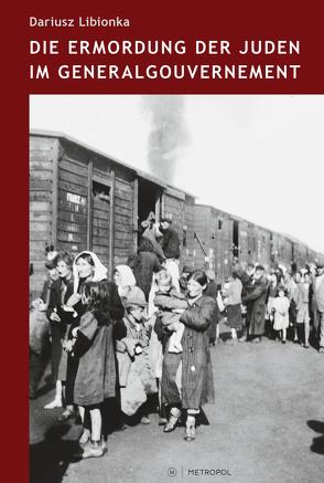 Die Ermordung der Juden im Generalgouvernement von Hänschen,  Steffen, Libionka,  Dariusz