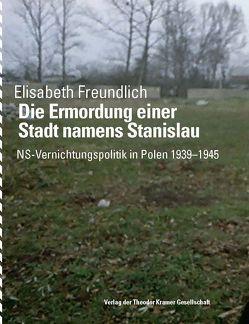 Die Ermordung einer Stadt namens Stanislau von Freundlich,  Elisabeth, Rosdy,  Paul