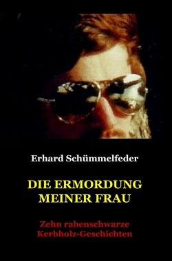 Die Ermordung meiner Frau von Schümmelfeder,  Erhard