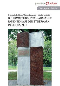 Die Ermordung psychiatrischer Patienten aus der Steiermark in der NS-Zeit von Danzinger,  Rainer, Thomas,  Oelschläger, Udo,  Benzenhöfer