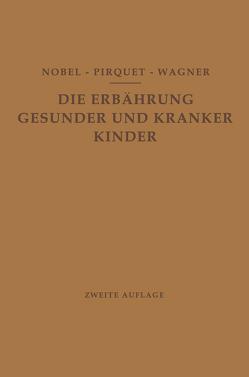 Die Ernährung Gesunder und Kranker Kinder für Ärzte und Studierende der Medizin von Nobel,  E., Pirquet,  C., Wagner,  R.