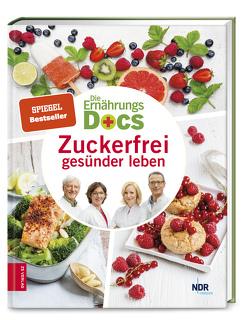 Die Ernährungs-Docs – Zuckerfrei gesünder leben von Fleck,  Anne, Klasen,  Jörn, Riedl,  Matthias, Schäfer,  Silja