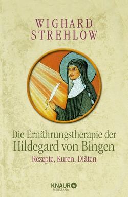 Die Ernährungstherapie der Hildegard von Bingen von Strehlow,  Wighard