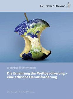 Die Ernährung der Weltbevölkerung – eine ethische Herausforderung von Deutscher Ethikrat