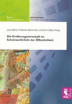 Die Ernährungswirtschaft im Scheinwerferlicht der Öffentlichkeit von Albersmeier,  Friederike, Böhm,  Justus, Spiller,  Achim