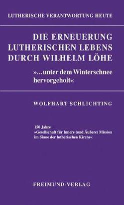 Die Erneuerung lutherischen Lebens durch Wilhelm Löhe von Schlichting,  Wolfhart