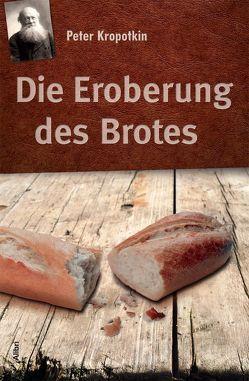 Die Eroberung des Brotes von Kropotkin,  Peter, Mümken,  Jürgen