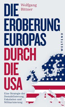 Die Eroberung Europas durch die USA von Bittner,  Wolfgang