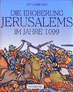 Die Eroberung Jerusalems im Jahre 1099 von Lobrichon,  Guy, Martens-Schöne,  Birgit