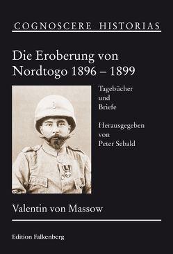 Die Eroberung von Nordtogo 1896 – 1899 von Massow,  Valentin von, Sebald,  Peter
