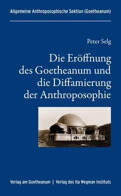 Die Eröffnung des Goetheanum und die Diffamierung der Anthroposophie von Allgemeine Anthroposophische Sektion, Selg,  Peter