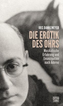 Die Erotik des Ohrs von Dankemeyer,  Iris