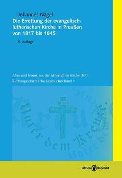 Die Errettung der evangelisch-lutherischen Kirche in Preußen von 1817 bis 1845 von Heyn,  Gottfried, Nagel,  Johannes, Schätzel,  Michael
