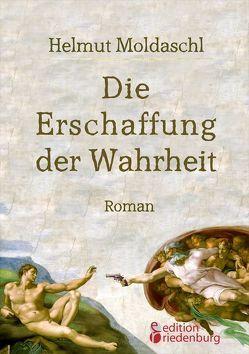 Die Erschaffung der Wahrheit von Moldaschl,  Helmut