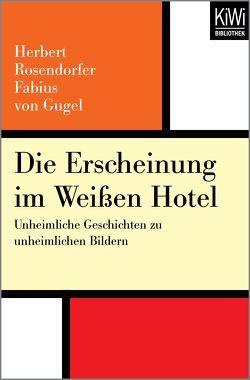 Die Erscheinung im weißen Hotel von Gugel,  Fabius von, Rosendorfer,  Herbert