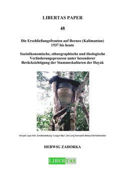 Die Erschließungsfronten auf Borneo (Kalimantan) 1937 bis heute von Zahorka,  Herwig