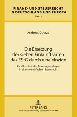 Die Ersetzung der sieben Einkunftsarten des EStG durch eine einzige von Goetze,  Andreas