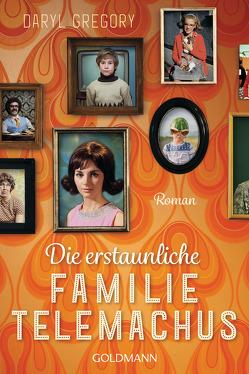 Die erstaunliche Familie Telemachus von Gregory,  Daryl, Schnettler,  Tobias