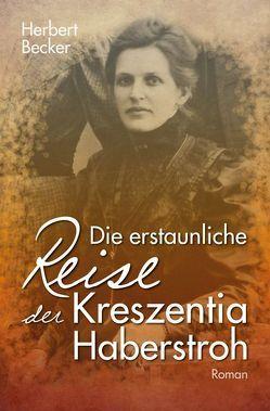 Die erstaunliche Reise der Kreszentia Haberstroh von Becker,  Herbert