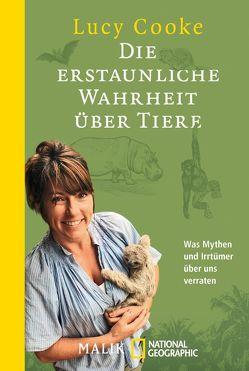 Die erstaunliche Wahrheit über Tiere von Cooke,  Lucy, Gockel,  Gabriele, Prummer-Lehmair,  Christa, Schwarzer,  Jochen