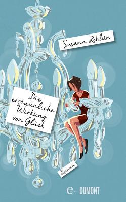Die erstaunliche Wirkung von Glück von Rehlein,  Susann
