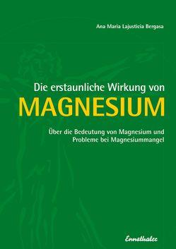 Die erstaunliche Wirkung von Magnesium von Lajusticia Bergasa,  Ana Maria