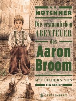 Die erstaunlichen Abenteuer des Aaron Broom von Hotchner,  A. E., Köhler,  Tim, Malich,  Anja