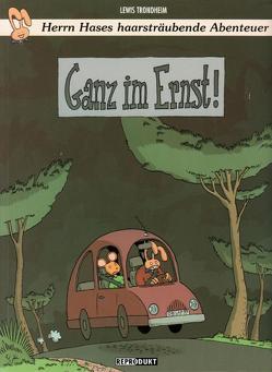 Die erstaunlichen Abenteuer von Herrn Hase / Die erstaunlichen Abenteuer von Herrn Hase 7 – Ganz im Ernst von Trondheim,  Lewis